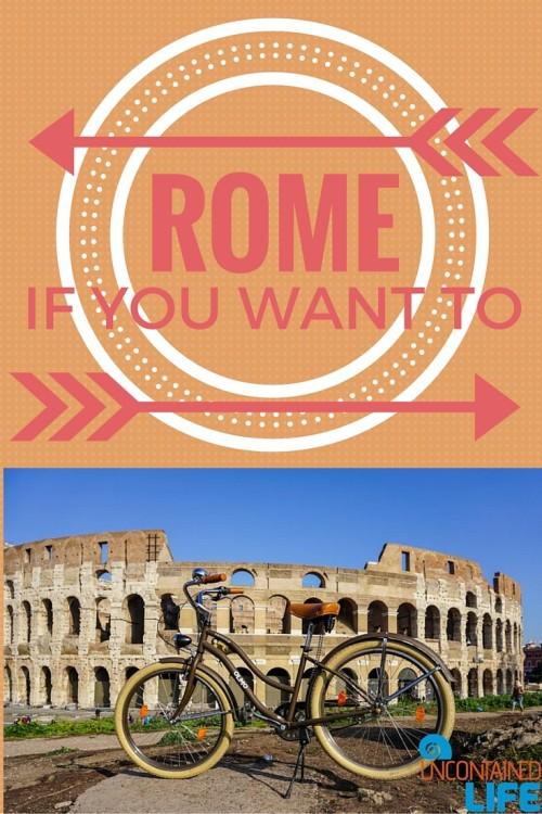 Rome...If You Want To, Bike Tour of Rome, Italy, Uncontained Life