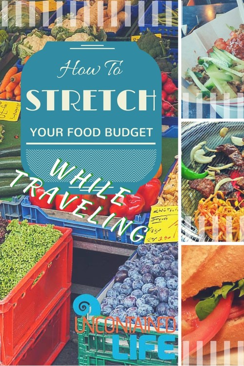 How To Stretch Your Food Budget While Traveling, Uncontained Life
